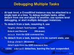 debugging multiple tasks
