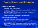 task vs system level debugging