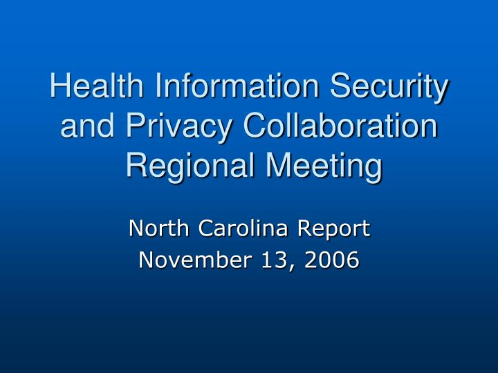Health information security and privacy collaboration regional meeting