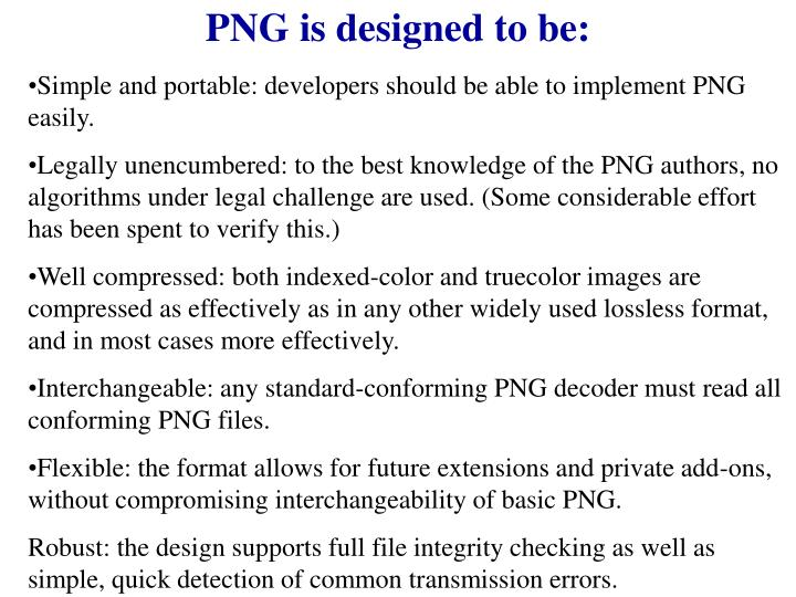 PNG is designed to be: