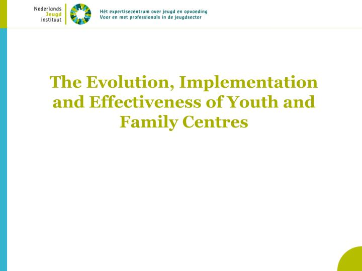 The evolution implementation and effectiveness of youth and family centres