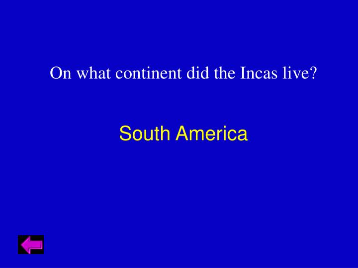 On what continent did the Incas live?