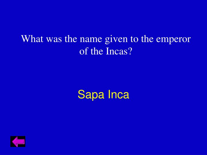 What was the name given to the emperor of the Incas?