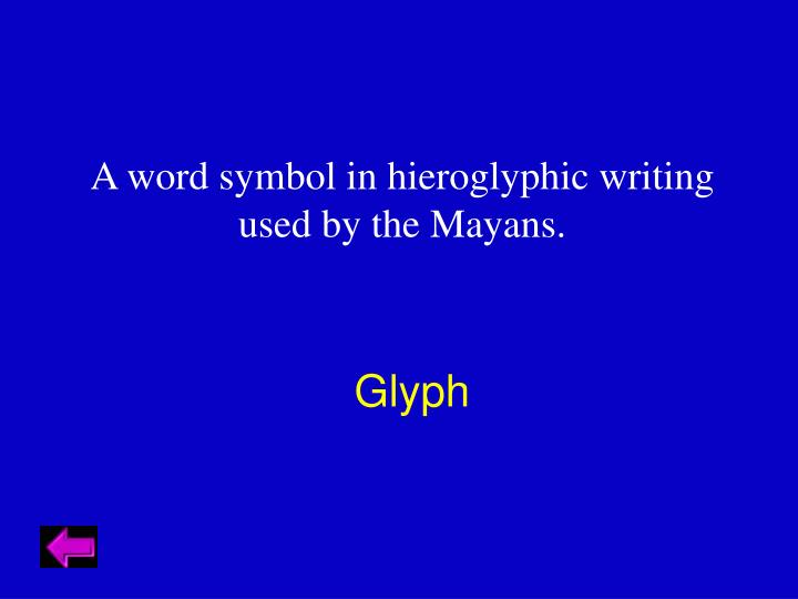 A word symbol in hieroglyphic writing used by the Mayans.