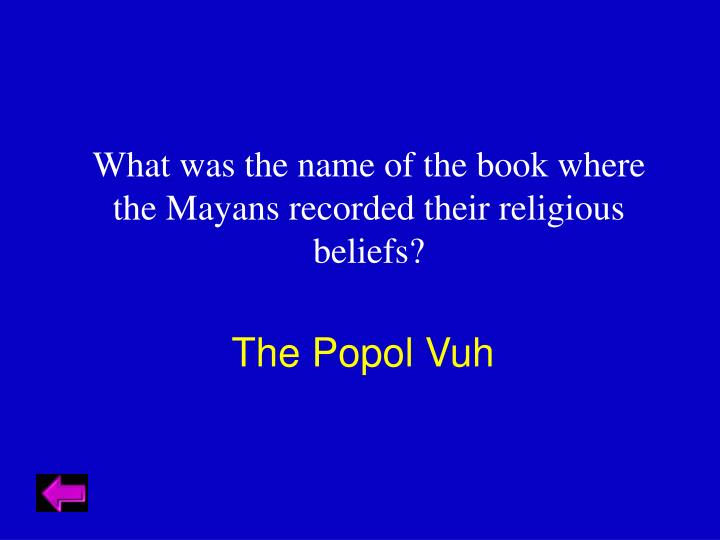 What was the name of the book where the Mayans recorded their religious beliefs?