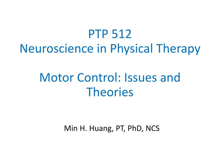 Ptp 512 neuroscience in physical therapy motor control issues and theories