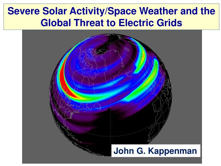 Severe Solar Activity/Space Weather and the Global Threat to Electric Grids