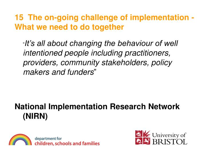 15  The on-going challenge of implementation - What we need to do together