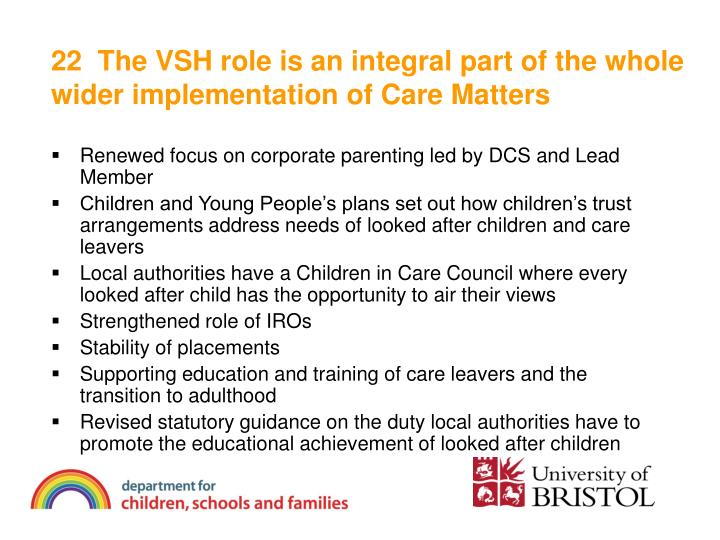 22  The VSH role is an integral part of the whole wider implementation of Care Matters