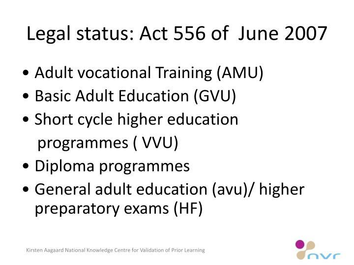 Legal status: Act 556 of  June 2007