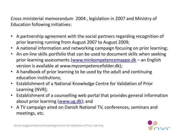 Cross ministerial memorandum  2004 , legislation in 2007 and Ministry of Education following initiatives: