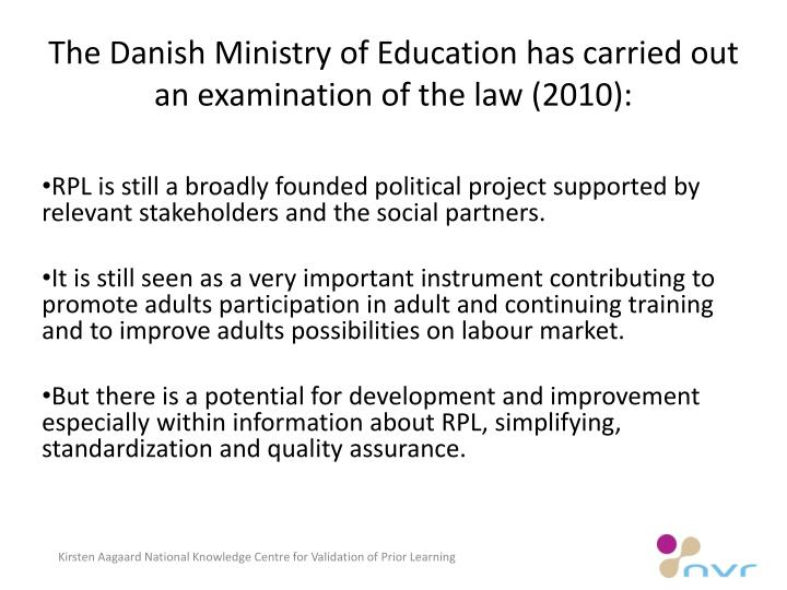 The Danish Ministry of Education has carried out an examination of the law (2010):