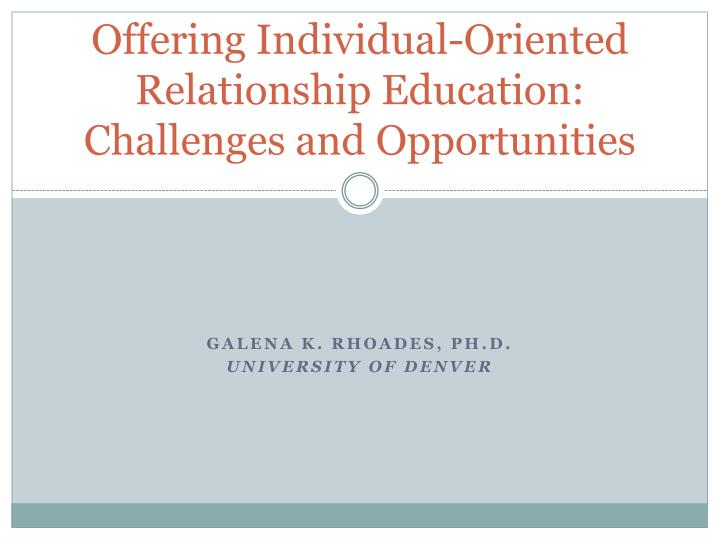 Offering individual oriented relationship education challenges and opportunities