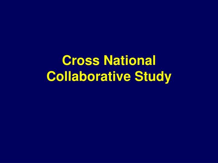 Cross National Collaborative Study