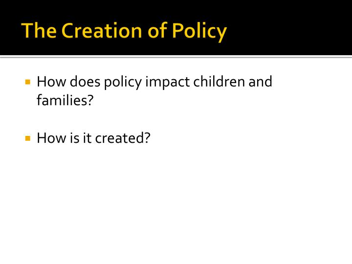The Creation of Policy