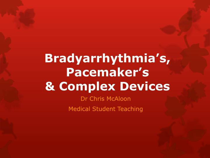 bradyarrhythmia s pacemaker s complex devices n.