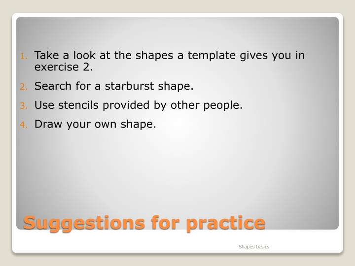 Take a look at the shapes a template gives you in exercise 2.