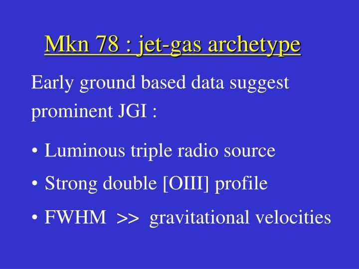 Mkn 78 : jet-gas archetype