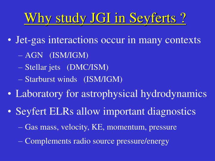 Why study JGI in Seyferts ?