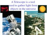 a telescope is a tool used to gather light from objects in the universe