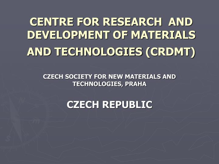 CENTRE FOR RESEARCH  AND DEVELOPMENT OF MATERIALS AND TECHNOLOGIES