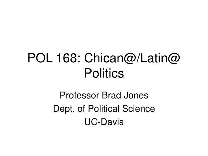 Pol 168 chican@ latin@ politics
