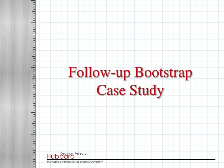 Follow up bootstrap case study