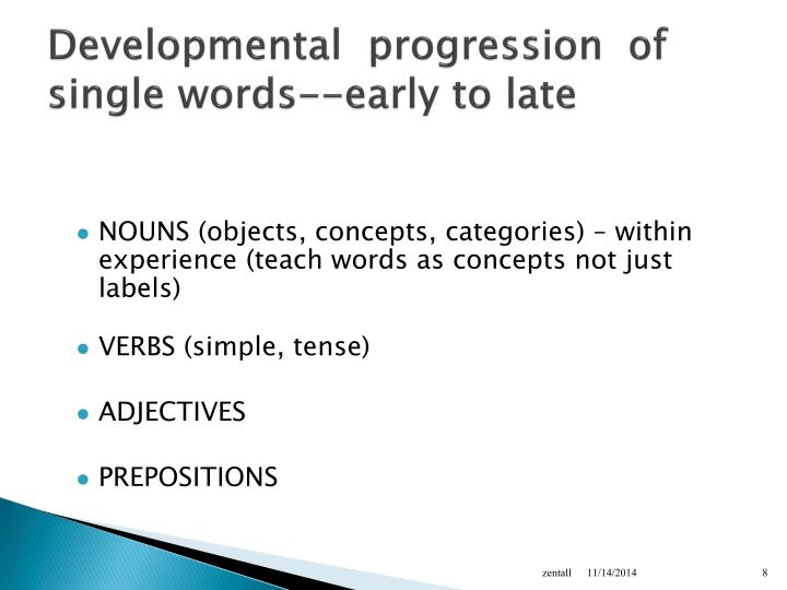 Developmental  progression  of single words--early to late