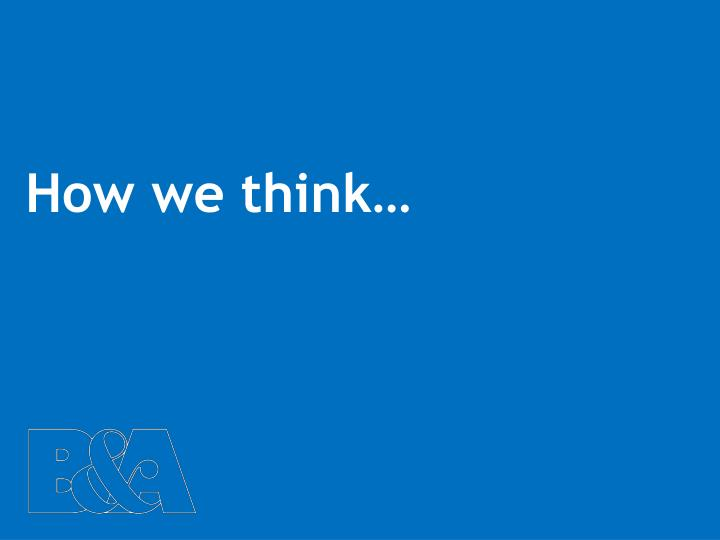 How we think…