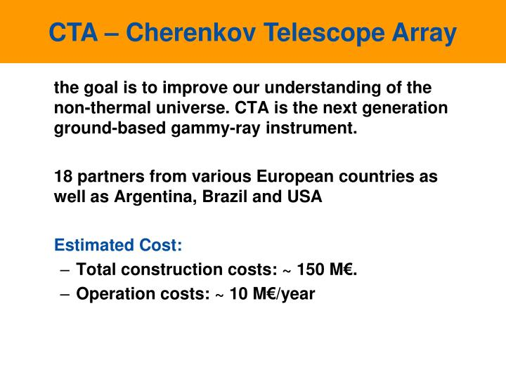 the goal is to improve our understanding of the non-thermal universe. CTA is the next generation ground-based gammy-ray instrument.