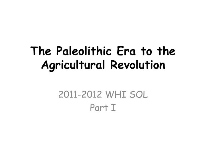 The Paleolithic Era to the Agricultural Revolution