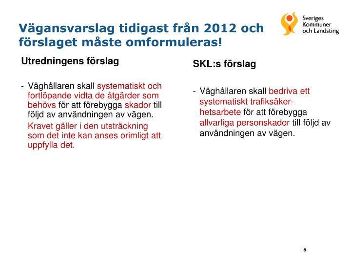 Vägansvarslag tidigast från 2012 och förslaget måste omformuleras!