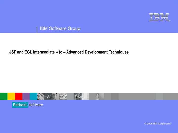 JSF and EGL Intermediate – to – Advanced Development Techniques