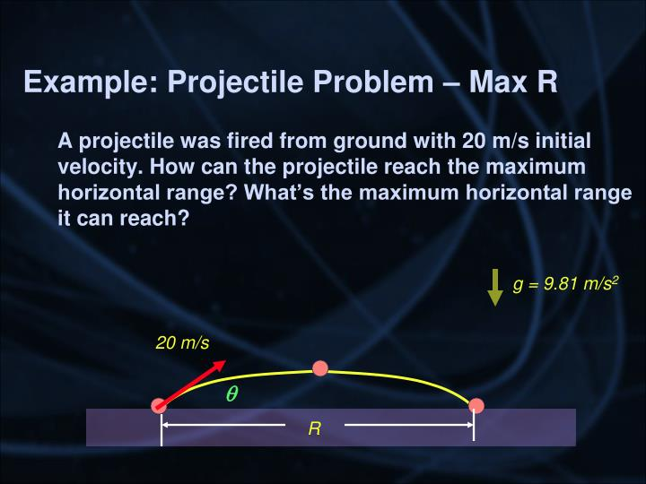 Example: Projectile Problem – Max R