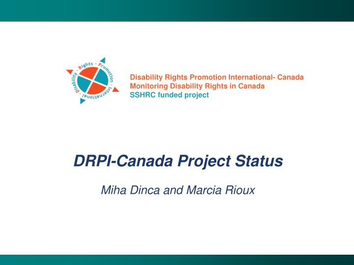 Drpi canada project status miha dinca and marcia rioux