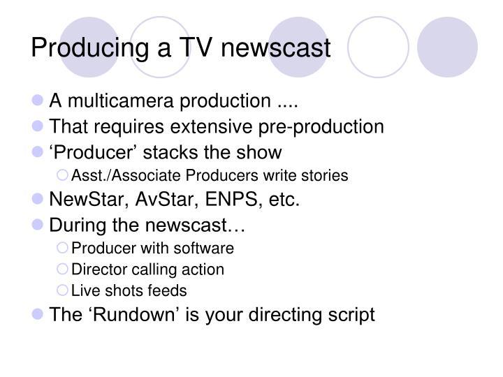 Producing a tv newscast
