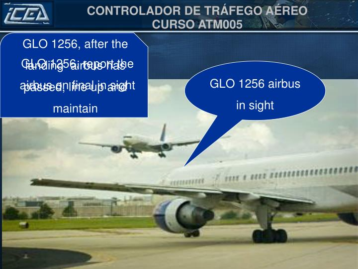GLO 1256, after the landing  airbus has passed, line up and maintain
