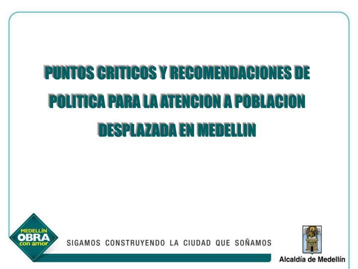 PUNTOS CRITICOS Y RECOMENDACIONES DE POLITICA PARA LA ATENCION A POBLACION DESPLAZADA EN MEDELLIN