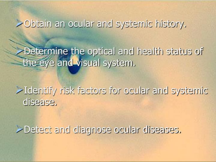Obtain an ocular and systemic history.