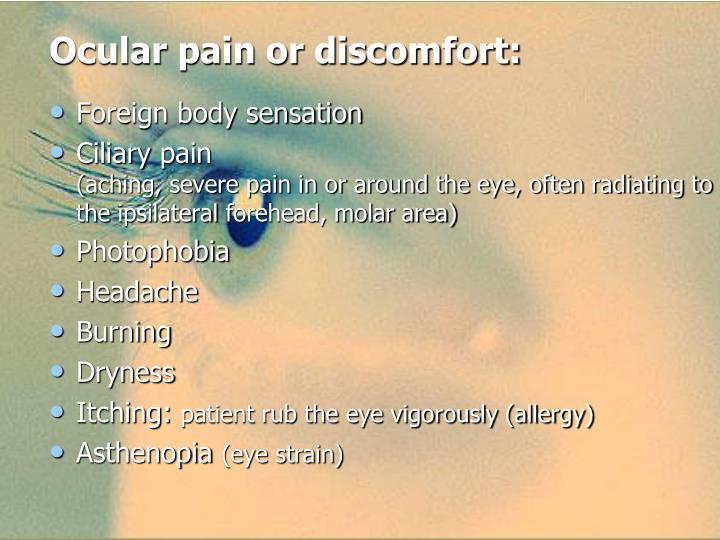 Ocular pain or discomfort: