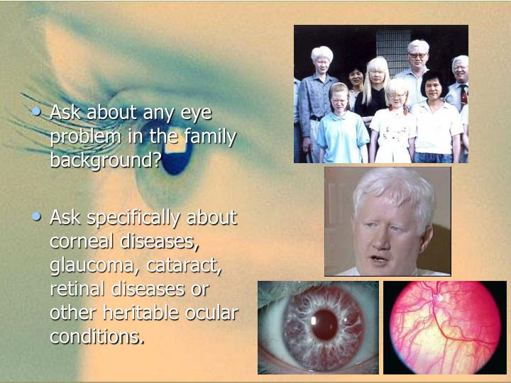 Ask about any eye problem in the family background?