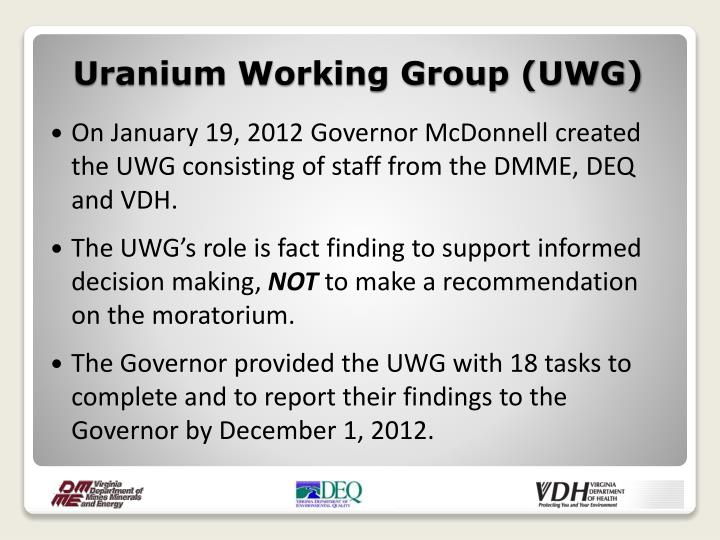 On January 19, 2012 Governor McDonnell created the UWG consisting of staff from the DMME, DEQ and VDH.