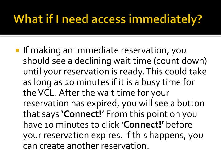 What if I need access immediately?