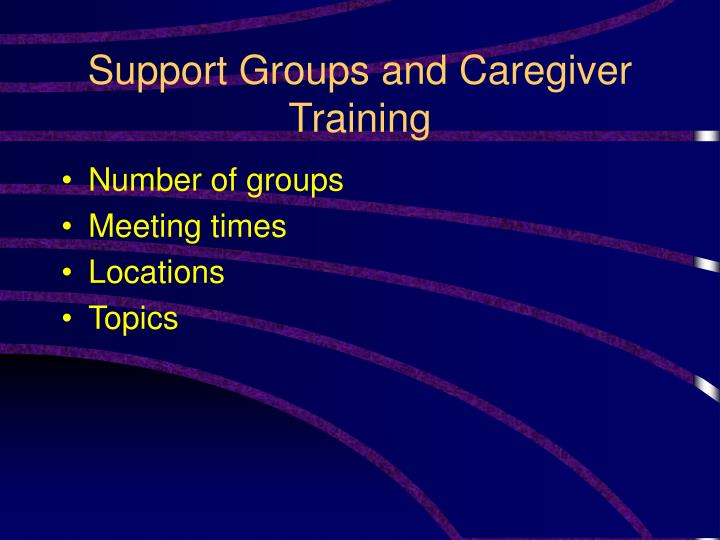 Support Groups and Caregiver Training