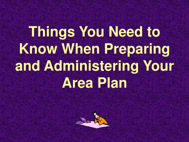 Things you need to know when preparing and administering your area plan