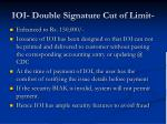 ioi double signature cut of limit