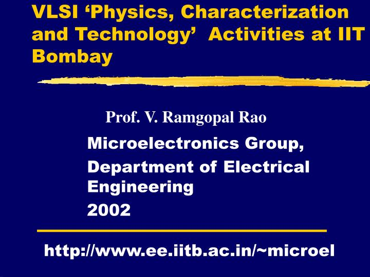 VLSI 'Physics, Characterization and Technology'  Activities at IIT Bombay