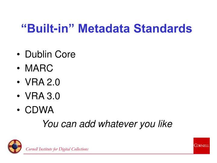 """Built-in"" Metadata Standards"
