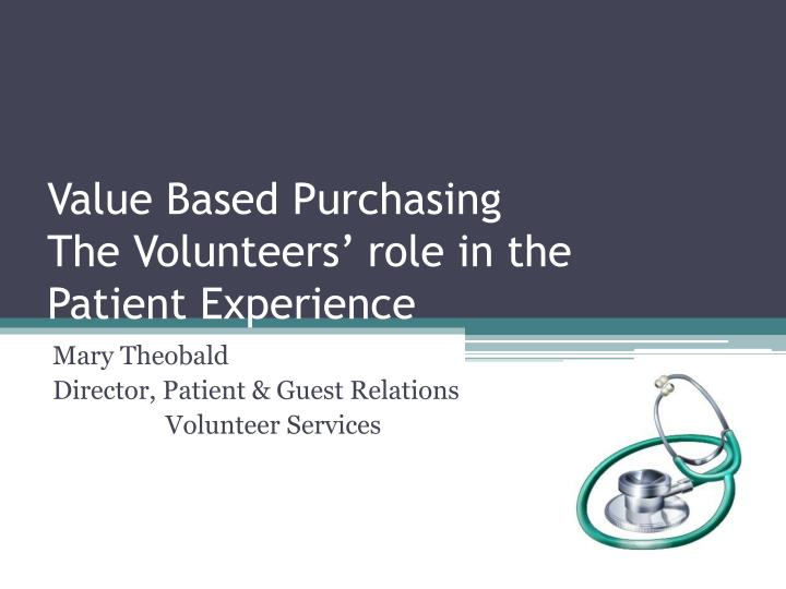 value based purchasing the volunteers role in the patient experience n.