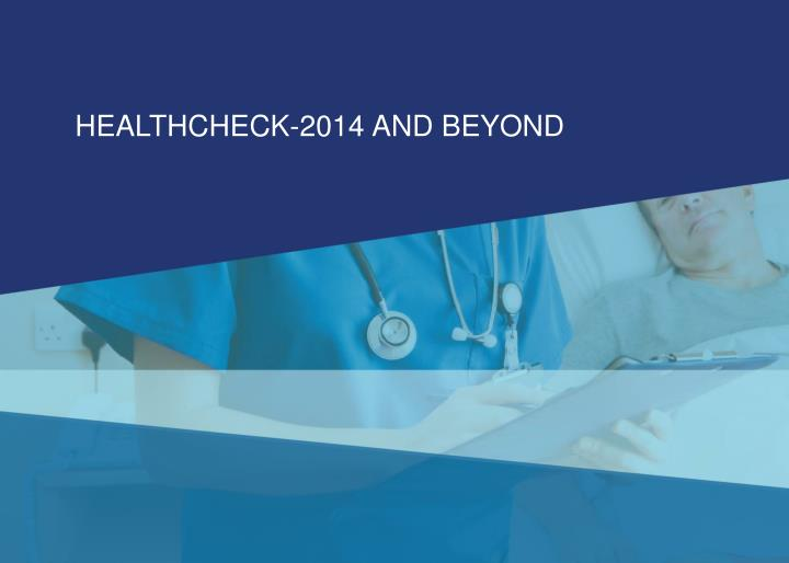 HEALTHCHECK-2014 AND BEYOND